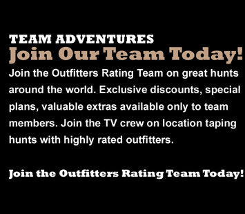 OutfittersRating.com Team Adventures Join Our Team Today! Join the Outfitters Rating Team on great hunting adventures around the world. Exclusive discounts, special plans, valuable extras available only to team members. Join the TV crew on exciting hunts taping with highly-rated outfitters around the world.